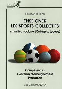 Christian Deleris - Enseigner les sports collectifs en milieu scolaire (collèges, lycées) - Compétences Contenus d'enseignement Evaluation.