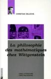 Christian Deloche - La philosophie des mathématiques chez Wittgenstein.