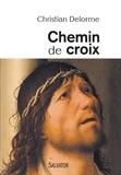 Christian Delorme - Chemin de croix - En compagnie du fils de Dieu, avec tous les crucifiés de notre inhumanité.