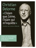 """Christian Delorme - """"L'islam que j'aime, l'islam qui m'inquiète""""."""