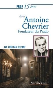 Christian Delorme - Prier 15 jours avec Antoine Chevrier, fondateur du Prado.