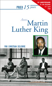 Christian Delorme - Prier 15 jours avec Martin Luther King.