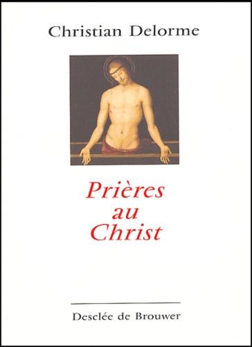 Christian Delorme - Prières au Christ - En parcourant les Evangiles.