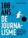 Christian Delporte - 100 ans de journalisme - Une histoire du Syndicat national des journalistes (1918-2018).