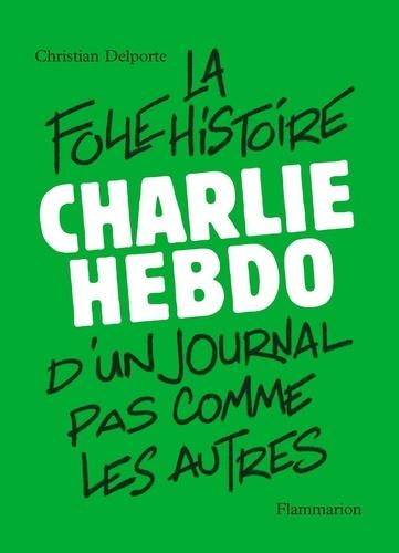 Charlie Hebdo, la folle histoire d'un journal pas comme les autres