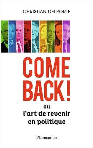 Christian Delporte - Come back ! - Ou L'art de revenir en politique.