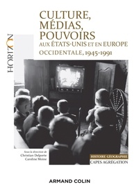Christian Delporte et Caroline Moine - Culture, médias, pouvoirs aux Etats-Unis et en Europe, 1945-1991.