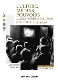 Christian Delporte et Caroline Moine - Culture, médias, pouvoirs aux États-Unis et en Europe occidentale, 1945-1991 - Capes-Agrégation Histoire-Géographie.