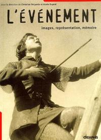 Christian Delporte et Annie Duprat - L'événement - Images, représentation, mémoire.