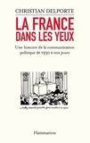 Christian Delporte - La France dans les yeux - Une histoire de la communication politique de 1930 à aujourd'hui.