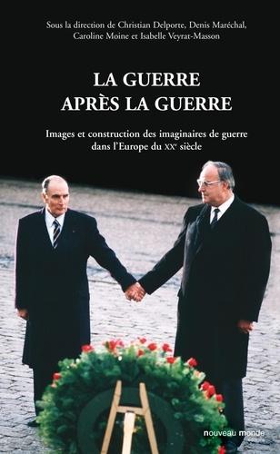 La guerre après la guerre. Images et construction des imaginaires de guerre dans l'Europe du XXe siècle