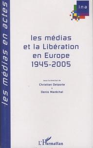 Christian Delporte et Denis Maréchal - Les médias et la Libération en Europe, 1945-2005.