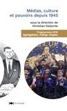 Christian Delporte - Médias culture et pouvoirs depuis 1945.