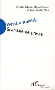 Christian Delporte et Michael Palmer - Presse à scandale, scandale de presse.