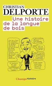 Une histoire de la langue de bois - Christian Delporte |