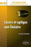 Christian Delsart - Lasers et optique non linéaire M1-M2 - Cours, exercices et problèmes corrigés.