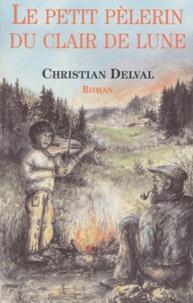 Christian Delval - Le petit pèlerin du clair de lune.
