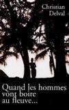 Christian Delval - Quand les hommes vont boire au fleuve,,,.