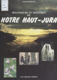 Christian Delval et  Collectif - Splendeurs et mystères de notre Haut-Jura.