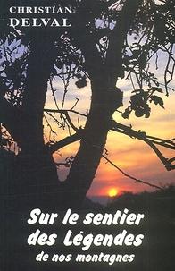 Christian Delval - Sur le sentier des légendes de nos montagnes.