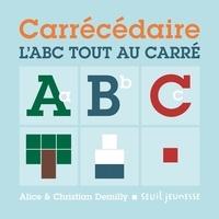 Christian Demilly et Alice Demilly - Carrécédaire - L'ABC tout au carré.