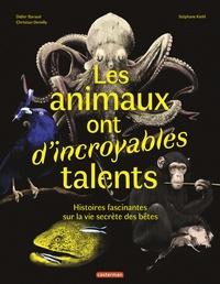 Christian Demilly et Didier Baraud - Les animaux ont d'incroyables talents - HISTOIRES FASCINANTES SUR LA VIE SECRÈTE DES BÊTES.