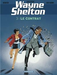 Christian Denayer et Thierry Cailleteau - Wayne Shelton Tome 3 : Le contrat.
