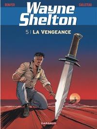 Christian Denayer et Thierry Cailleteau - Wayne Shelton Tome 5 : La vengeance.