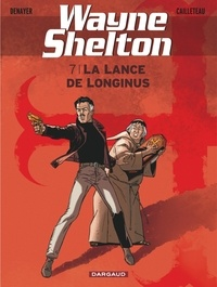 Christian Denayer et Thierry Cailleteau - Wayne Shelton Tome 7 : La lance de Longinus.