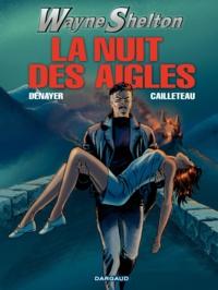 Christian Denayer et Thierry Cailleteau - Wayne Shelton Tome 8 : La nuit des aigles.
