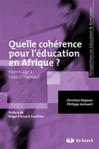 Christian Depover et Philippe Jonnaert - Quelle cohérence pour l'éducation en Afrique - Des politiques au curriculum, hommage à Louis d'Hainaut.