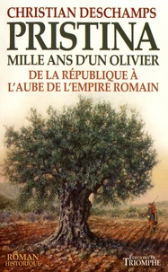 Christian Deschamps - Pristina, mille ans d'un olivier - De la République à l'aube de l'empire romain.
