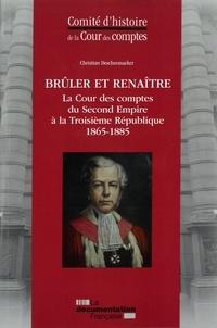 Christian Descheemaeker - Brûler et renaître - La Cour des comptes du Second Empire à la Troisième République (1865-1885).