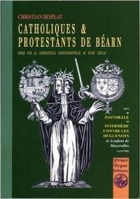 Christian Desplat - Catholiques & protestants de Béarn : essai sur la coexistence confessionnelle au XVIIIè siècle.