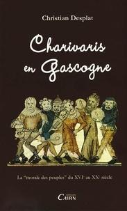 """Christian Desplat - Charivaris en Gascogne - La """"morale des peuples"""" du 16e au 20e siècle."""