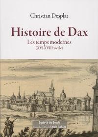 Christian Desplat - Histoire de Dax - Les temps modernes (XVI-XVIIIe siècle).