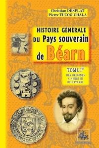 Christian Desplat - Histoire generale du pays souverain de bearn tome 1.
