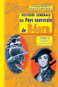 Christian Desplat - Histoire generale du pays souverain de bearn tome 2.