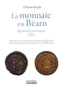 Christian Desplat - La monnaie en Béarn - Quand on battait monnaie à Pau.