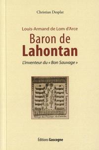 """Christian Desplat - Louis-Armand de Lom d'Arce, baron de Lahontan (9 juin 1666 - 21 avril 1716) - L'inventeur du """"Bon Sauvage""""."""