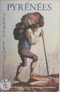 Christian Desplat - Pyrénées-terres-frontières - [actes du 118e Congrès national annuel des Sociétés historiques et scientifiques, Pau, 25-29 octobre 1993].