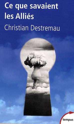 Christian Destremau - Ce que savaient les Alliés.