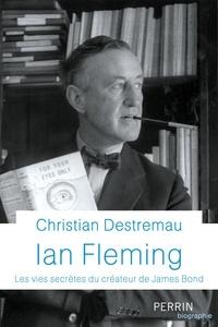Christian Destremau - Ian Fleming - Les vies secrètes du créateur de James Bond.