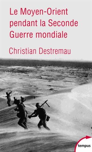 Christian Destremau - Le Moyen-Orient pendant la Seconde Guerre mondiale.
