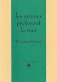 Christian Devèze - LES SIRENES PREFERENT LA MER.