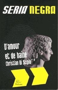 Christian Di Scipio - D'amour et de haine.
