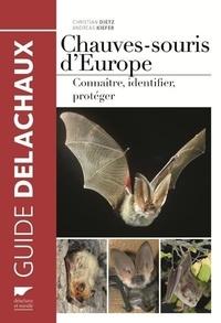 Christian Dietz et Andreas Kiefer - Les chauves-souris d'Europe - Connaître, identifier, protéger.
