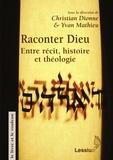 Christian Dionne et Yvan Mathieu - Raconter Dieu : entre récit, histoire et théologie.
