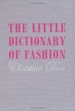 Christian Dior - The Little Dictionary of Fashion - A Guide to Dress Sense for Every Woman.