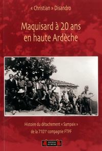 """Christian Disandro - Maquisard à 20 ans en haute Ardèche - Histoire du détachement """"Sampaix"""" de la 7101e compagnie FTPF."""